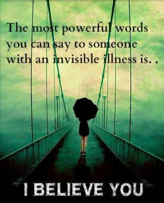 """As palavras mais poderosas que pode dizer a alguém com uma doença """"invisível"""" são: """"Eu acredito em ti""""."""